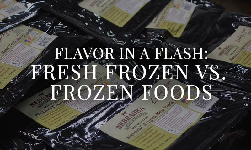 Flavor in a Flash!   – Fresh Frozen vs. Frozen Foods